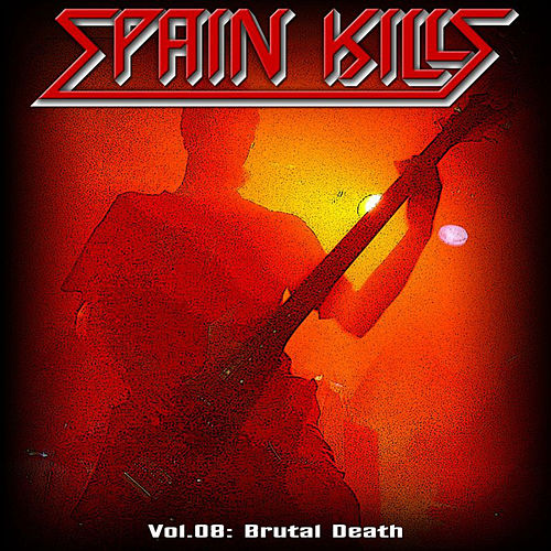 Play & Download Spain Kills: Vol. 08, Part 1: Brutal Death Metal by Various Artists | Napster