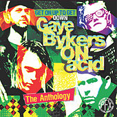Play & Download Get On Up To The Get Down: The Anthology by Gaye Bykers on Acid | Napster