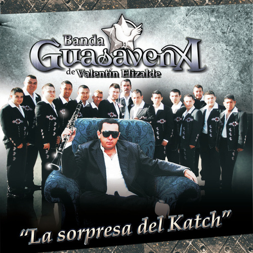 La Sorpresa Del Katch by Banda Guasaveña de Valentín Elizalde