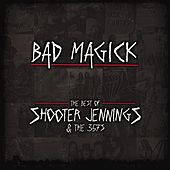 Bad Magick - The Best Of Shooter Jennings & The .357's by Shooter Jennings