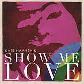 Play & Download Show Me Love by Kate Havnevik | Napster