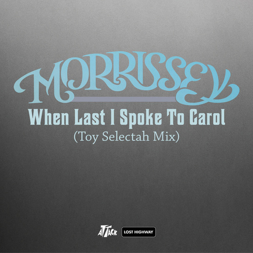 When Last I Spoke To Carol by Morrissey