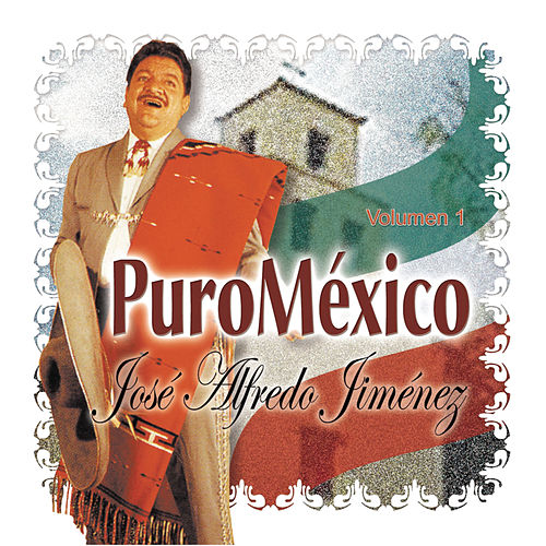 Play & Download Puro Mexico Vol. 1 by Jose Alfredo Jimenez | Napster