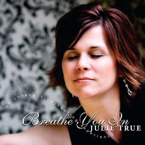 Play & Download Breathe You In by Julie True | Napster
