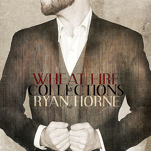 Play & Download Wheat Fire Collections by Ryan Horne | Napster