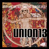 Play & Download Why Are We Destroying Ourselves?  by Union 13 | Napster