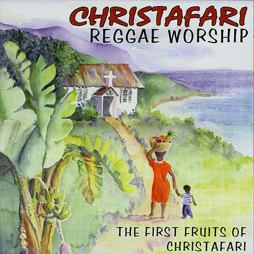 Reggae Worship - The First Fruits of Christafari by Christafari