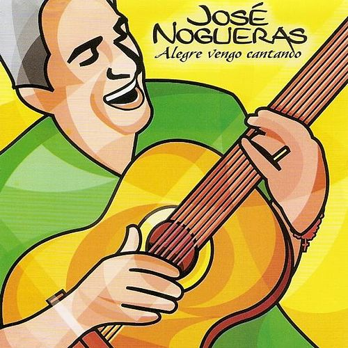 Play & Download Alegre Vengo Cantando by José Nogueras | Napster