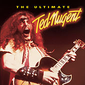 Play & Download The Ultimate Ted Nugent by Ted Nugent | Napster