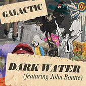 Play & Download Dark Water [featuring John Boutte] by Galactic | Napster