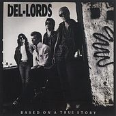 Play & Download Based On A True Story by The Del Lords | Napster