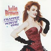 Trapped In The Body Of A White Girl by Julie Brown