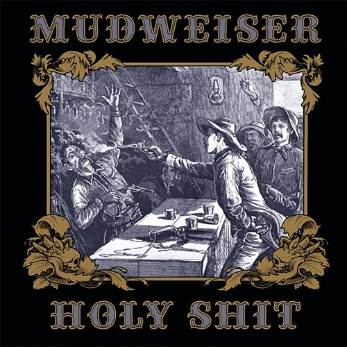 Play & Download Holy Shit by Mudweiser | Napster