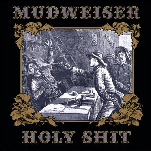 Holy Shit by Mudweiser