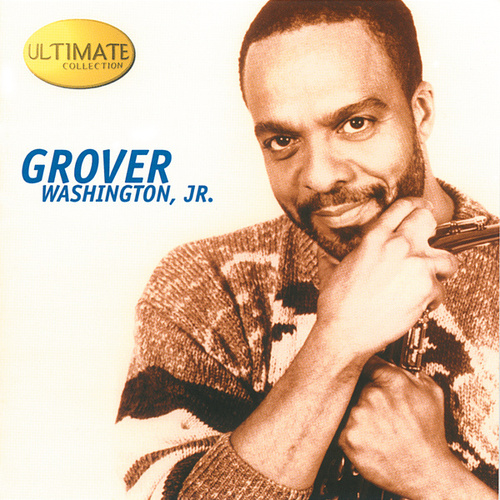 Ultimate Collection by Grover Washington, Jr.