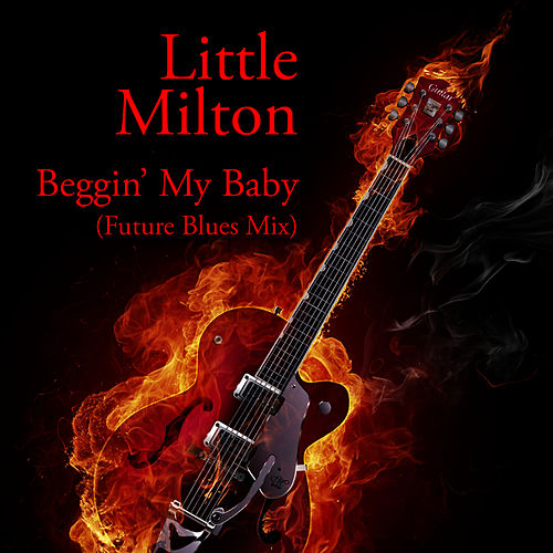 Play & Download Beggin' My Baby (Future Blues Mix) by Little Milton | Napster