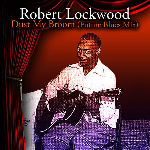 Dust My Broom (Future Blues Mix) by Robert 'Junior' Lockwood