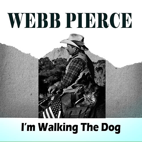 Play & Download I'm Walking The Dog by Webb Pierce | Napster
