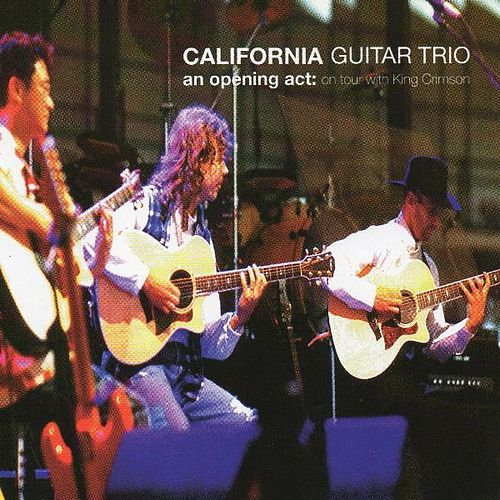 An Opening Act: On Tour With King Crimson by California Guitar Trio