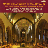 Organ Works of Stanley Vann and Kenneth Leighton Memorial Album / Organ of Chelmsford Cathedral by Gary Sieling