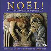 Noel! - A Selection of Carols and Anthems by The Bach Choir