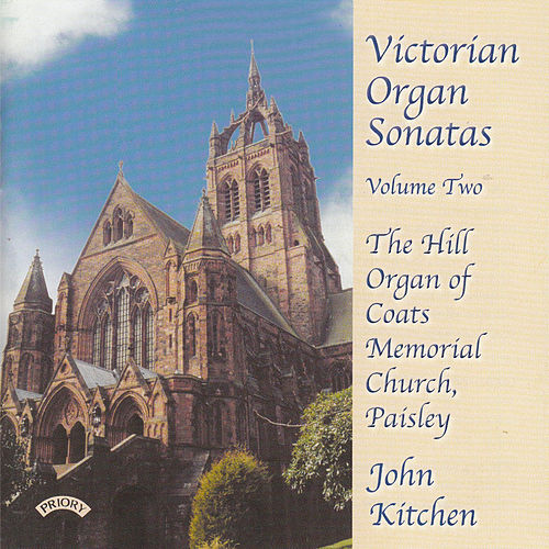 Victorian Organ Sonatas - Vol 2 - Hill Organ of Coats Memorial Church, Paisley, Scotland by John Kitchen