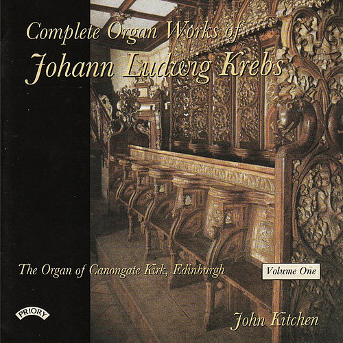 Complete Organ Works of Johann Krebs - Vol 1 - The Organ Canongate Kirk, Edinburgh by John Kitchen