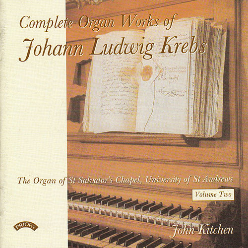 Complete Organ Works of Johann Krebs - Vol 2 - The Organ of St. Salvator's Chapel, University of St. Andrews by John Kitchen