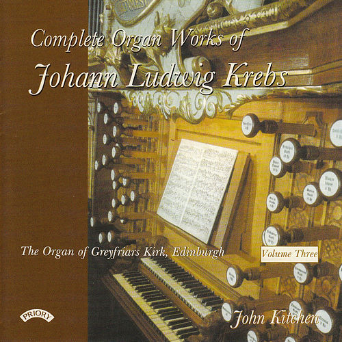 Play & Download Complete Organ Works of Johann Krebs - Vol 3 - The Organ of Greyfriars Kirk, Edinburgh by John Kitchen | Napster