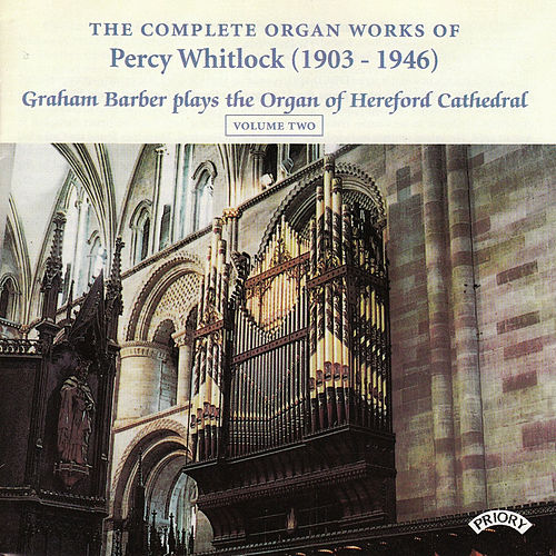 Complete Organ Works of Percy Whitlock - Vol 2 - The Organ of Hereford Cathedral by Graham Barber