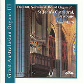 Great Australasian Organs Vol III - St. John's Cathedral, Brisbane by Jane Watts