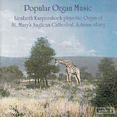 Play & Download Popular Organ Music Volume 4 / The Organ of St. Mary's Anglican Cathedral, Johannesburg by Liesbeth Kurpershoek | Napster