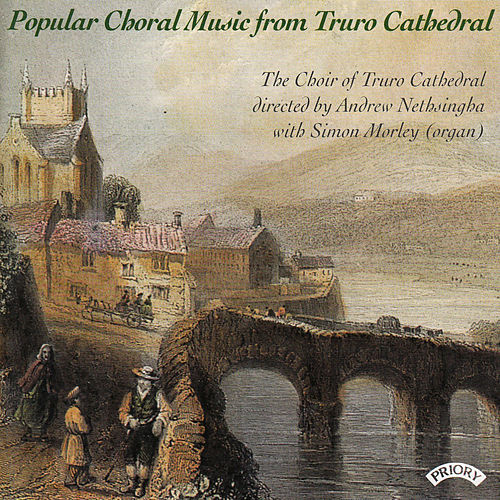 Play & Download Popular Choral Music from Truro Cathedral by The Choir of Truro Cathedral | Napster