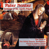 Play & Download Pater Noster - Settings of the Lord's Prayer by The Choir of the Abbey School | Napster