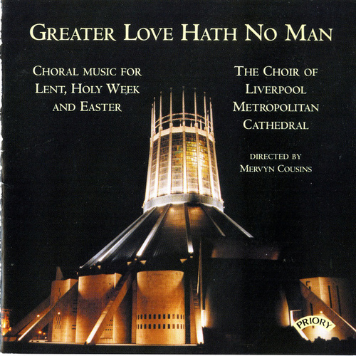 Play & Download Greater Love hath no Man / Music for Lent and Easter by The Choir of Liverpool Metropolitan Cathedral | Napster