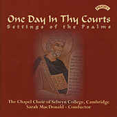 One Day In Thy Courts - Settings of the Psalms von The Chapel Choir of Selwyn College