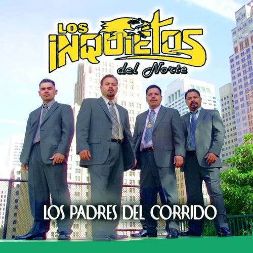 Play & Download Los Padres Del Corrido by Los Inquietos Del Norte | Napster