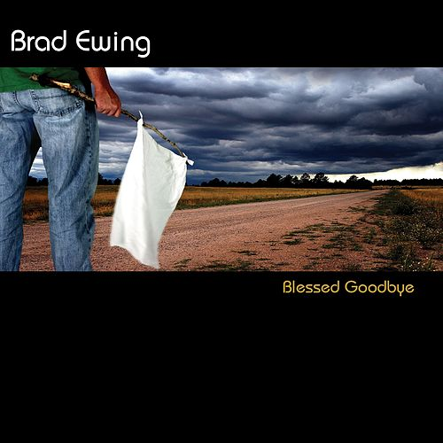 Play & Download Blessed Goodbye by Brad Ewing | Napster