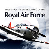 Play & Download The Best of The Central Band of the Royal Air Force by The Central Band Of The Royal Air Force | Napster
