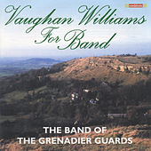 Play & Download Vaughan Williams for Band by The Band Of The Grenadier Guards | Napster