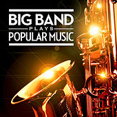 Big Band Plays Popular Music by Various Artists