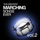 The Greatest Marching Songs Ever Vol. 2 by Various Artists