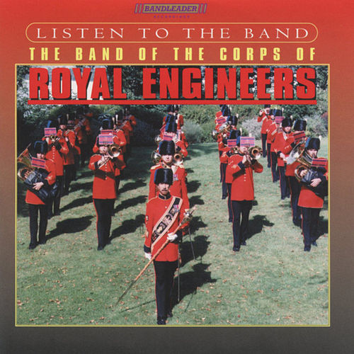 Play & Download Listen To the Band by The Band Of The Corps Of Royal Engineers | Napster