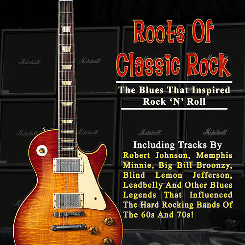 Play & Download Roots Of Classic Rock: The Blues That Inspired Rock 'N' Roll by Various Artists | Napster