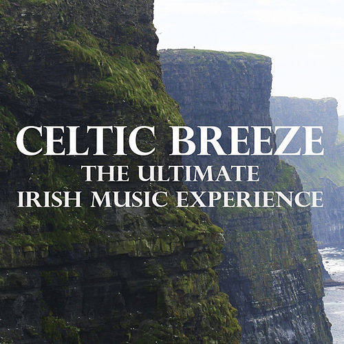 Celtic Breeze - The Ultimate Irish Music Experience by Various Artists