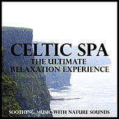Celtic Spa - The Ultimate Relaxation Experience (Soothing Music With Nature Sounds) by Various Artists