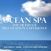 Play & Download Ocean Spa - The Ultimate Relaxation Experience (Soothing Music With Nature Sounds) by Various Artists | Napster