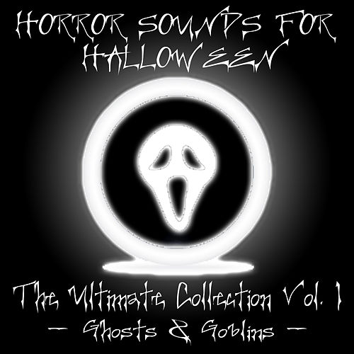 Horror Sounds For Halloween - The Ultimate Collection Volume 1 (Ghosts & Goblins) by Sonopedia