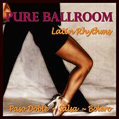 Play & Download Pure Ballroom - Latin Rhythms (Paso Doble / Salsa / Bolero) by Andy Fortuna | Napster