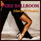Play & Download Pure Ballroom - Film & TV Classics by Andy Fortuna | Napster